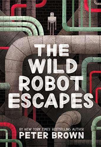 Book cover for 'The Wild Robot Escapes' by Peter Brown. In the cover artwork, a robot stands on and amidst a series of pipes.